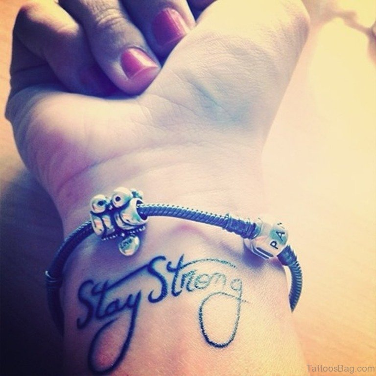 56 alluring stay strong tattoos on wrist. Black Bedroom Furniture Sets. Home Design Ideas