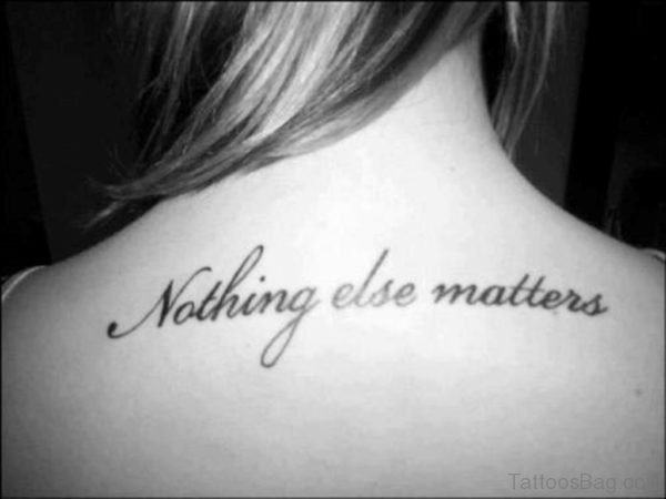 Nothing Else Matters Quote Tattoo On Girl Upper Back